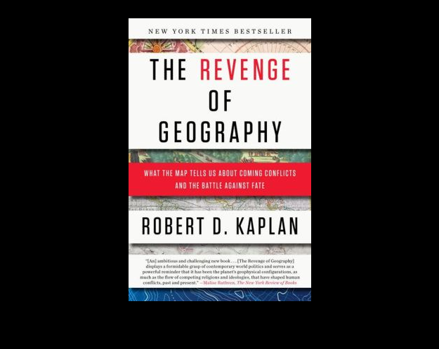 BOOK REVIEW: The Revenge of Geography, by Robert D. Kaplan