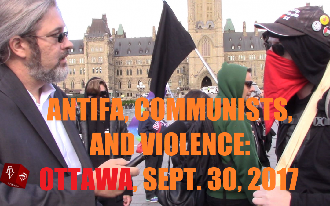 VIDEO Documentary: Antifa, Communists, and Violence In Ottawa, September 30th, 2017